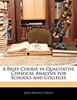 A Brief Course in Qualitative Chemical Analysis for Schools and Colleges