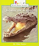 crocs Gator or Croc? (Rookie Read-About Science)