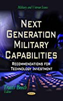Next Generation Military Capabilities: Recommendations for Technology Investment (Military and Veteran Issues)