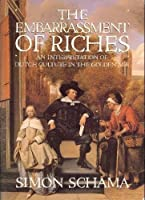 Embarrassment of Riches: An Interpretation of Dutch Culture in the Golden Age