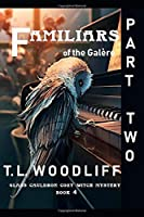 Familiars of the Galère- Part Two: Glass Cauldron Mystery Book 4 (A Glass Cauldron Cozy Mystery)