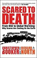 Scared to Death: From BSE to Global Warming- Why Scares Are Costing Us the Earth