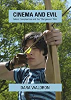 """Cinema and Evil: Moral Complexities and the """"Dangerous"""" Film"""