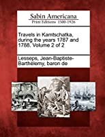 Travels in Kamtschatka, During the Years 1787 and 1788. Volume 2 of 2