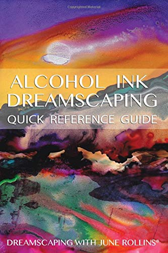 Download Alcohol Ink Dreamscaping Quick Reference Guide 1490544445