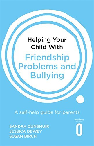 Helping Your Child with Friendship Problems and Bullying: A self-help guide for parents (English Edition)
