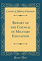 Report of the Council of Military Education (Classic Reprint)