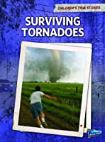 Surviving Tornadoes (Children's True Stories. Natural Disasters)