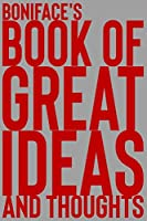 Boniface's Book of Great Ideas and Thoughts: 150 Page Dotted Grid and individually numbered page Notebook with Colour Softcover design. Book format:  6 x 9 in