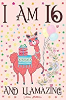 Llama Journal I am 16 and Llamazing: A Happy 16th Birthday Girl Notebook Diary for Girls | Cute Llama Sketchbook Journal for 16 Year Old Kids | Anniversary Gift Ideas for Her