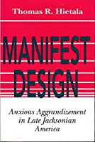 Manifest Design: Anxious Aggrandizement in Late Jacksonian America
