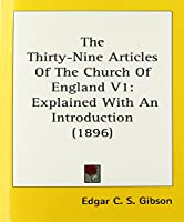 The Thirty-Nine Articles Of The Church Of England: Explained With an Introduction 1896