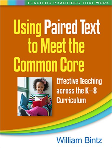 Download Using Paired Text to Meet the Common Core: Effective Teaching Across the K-8 Curriculum (Teaching Practices That Work) 1462518982