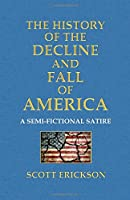 The History of the Decline and Fall of America: A Semi-Fictional Satire