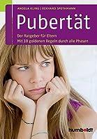 Pubertaet: Der Ratgeber fuer Eltern. Mit 10 goldenen Regeln durch alle Phasen