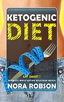 Ketogenic diet: Eat Smart! Burn fat while eating delicious meals.: Ketogenic Instant Pot Cookbook. by [Robson, Nora]