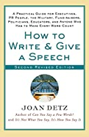 How to Write and Give a Speech: A Practical Guide for Executives, Pr People, the Military, Fund-Raisers, Politicians, Educators, and Anyone Who Has to Make Every Word Count
