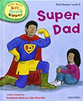 First Stories 3 Super Dad (Oxford Reading Tree Read with Biff, Chip, and Kipper)