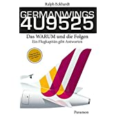GERMANWINGS 4U9525 -Das WARUM und die Folgen: Ein Flugkapitaen gibt Antworten