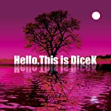 Hello,This is DiceK