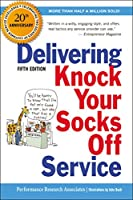 Delivering Knock Your Socks Off Service: 20th Anniversary Edition (Knock Your Socks Off Series)
