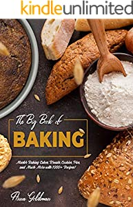 The Big Book of Baking: Master Baking Cakes, Breads, Cookies, Pies, and Much More with 1000+ Recipes! (Baking Cookbook 8) (English Edition)