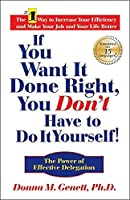 If You Want It Done Right, You Don't Have to Do It Yourself!: The Power of Effective Delegation by Donna M Genett(2004-01-01)