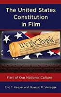 The United States Constitution in Film: Part of Our National Culture (Politics, Literature, and Film)