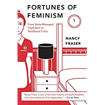 Fortunes of Feminism: From State-Managed Capitalism to Neoliberal Crisis