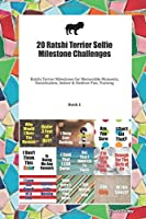 20 Ratshi Terrier Selfie Milestone Challenges: Ratshi Terrier Milestones for Memorable Moments, Socialization, Indoor & Outdoor Fun, Training Book 1