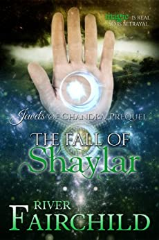 The Fall of Shaylar: Jewels of Chandra, Prequel by [Fairchild, River]