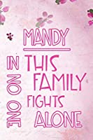MANDY In This Family No One Fights Alone: Personalized Name Notebook/Journal Gift For Women Fighting Health Issues. Illness Survivor / Fighter Gift for the Warrior in your life | Writing Poetry, Diary, Gratitude, Daily or Dream Journal.