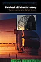 Handbook of Pulsar Astronomy (Cambridge Observing Handbooks for Research Astronomers) by D. R. Lorimer M. Kramer(2012-10-25)