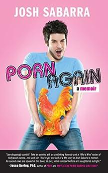 Porn Again: A Memoir by [Sabarra, Josh]