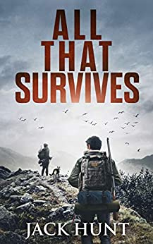 All That Survives: A Post-Apocalyptic EMP Survival Thriller (Lone Survivor Book 2) by [Hunt, Jack]
