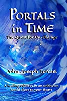 Portals in Time: The Quest for Un-Old-Age