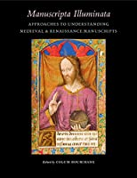 Manuscripta Illuminata: Approaches to Understanding Medieval & Renaissance Manuscripts (Index of Christian Art: Occasional Papers)