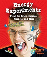 Energy Experiments Using Ice Cubes, Springs, Magnets, and More: One Hour or Less Science Experiments (Last-minute Science Projects)