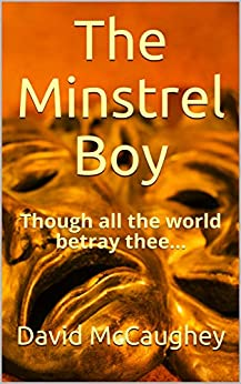 The Minstrel Boy: Though all the world betray thee... by [McCaughey, David]