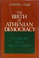The Birth of Athenian Democracy: The Assembly in the Fifth Century, B.C.