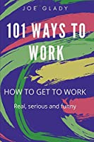 101 ways to work: How to get to work.
