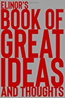 Elinor's Book of Great Ideas and Thoughts: 150 Page Dotted Grid and individually numbered page Notebook with Colour Softcover design. Book format:  6 x 9 in
