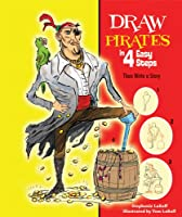 Draw Pirates in 4 Easy Steps: Then Write a Story (Drawing in 4 Easy Steps)