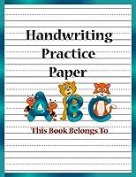 Handwriting Practice Paper: Blank Sheets for Writing Practice Preschool, Pre-K, Kindergarten, Grade School Handwriting Practice Notebook (8 ½ x 11 inches. Large size - 110 Pages)