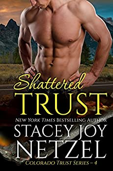 Shattered Trust (Colorado Trust Series Book 4) by [Netzel, Stacey Joy]