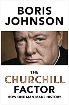The Churchill Factor: How One Man Made History by [Johnson, Boris]