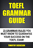 TOEFL Grammar Guide - 23 Grammar Rules You Must Know To Guarantee Your Success On The TOEFL Exam! (English Edition)