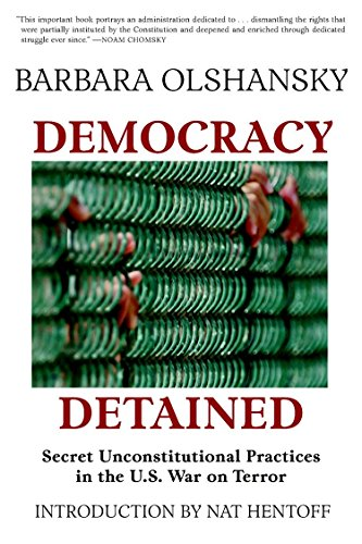 Download Democracy Detained: Secret Unconstitutional Practices in the U.S. War on Terror 1583227342