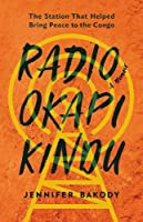 Radio Okapi Kindu: The Station the Helped Bring Peace to the Congo; A Memoir