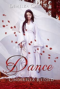 Dance: Cinderella Retold (Romance a Medieval Fairytale series Book 2) by [Carlton, Demelza]